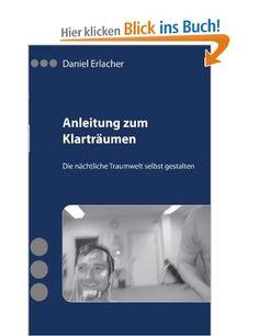 Anleitung zum Klarträumen: Die nächtliche Traumwelt selbst gestalten: Amazon.de: Daniel Erlacher: Bücher