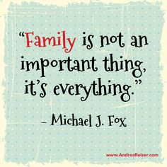 """Family Is Not an Important Thing, It's Everything."""