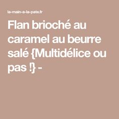 Flan brioché au caramel au beurre salé {Multidélice ou pas !} -