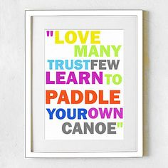 haha.. this quote could've come handy for me many times... learn to paddle your own canoe!!