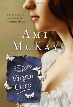 The Virgin Cure, by Ami McKay.