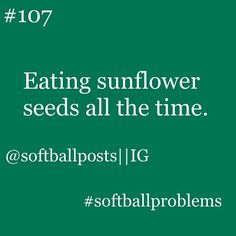 I practically LIVE off sunflower seeds and Powerade during softball season