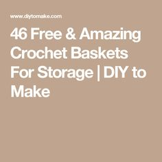 46 Free & Amazing Crochet Baskets For Storage  | DIY to Make