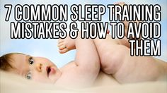 How to avoid the 7 most common sleep training mistakes parents make when sleep training their baby/toddler/infant, including not having a plan and returning to sleep aids.