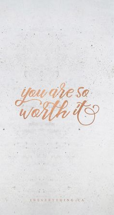 A gentle reminder that you're so important and valuable.
