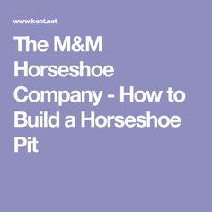 The M&M Horseshoe Company - How to Build a Horseshoe Pit