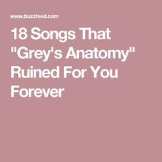 "18 Songs That ""Grey's Anatomy"" Ruined For You Forever"