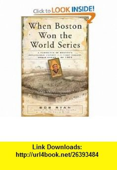 When Boston Won the World Series A Chronicle of Bostons Remarkable Victory in the First Modern World Series of 1903 Bob Ryan , ISBN-10: 0762418400  ,  , ASIN: B000F6Z9VE , tutorials , pdf , ebook , torrent , downloads , rapidshare , filesonic , hotfile , megaupload , fileserve