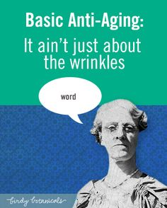 Basic Anti-aging Skin Care- It Ain't Just About the Wrinkles  Wrinkles are a byproduct of the aging process. How to stop them before they sneak up on you.