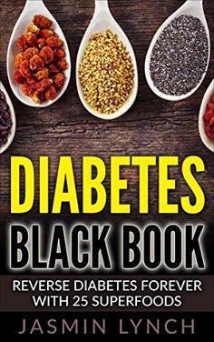 Diabetes: Diabetes Black Book: Reverse Diabetes Forever With 25 Superfoods (Reverse Diabetes, Diabetes Diet, Diabetes Cure, Insulin, Diabetes recipes) by Jasmin Lynch http://www.amazon.com/dp/B01CDS89F4/ref=cm_sw_r_pi_dp_Yjk7wb04937AS