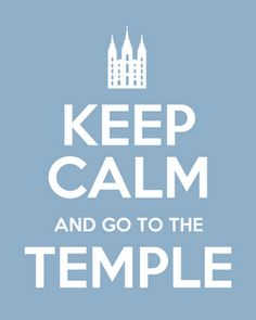 Keep Calm and go to the Temple!