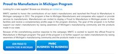 MMTC wanted to honor the contributions of our state's manufacturers and launched the Proud to Manufacture in Michigan campaign in 2012. The program is free to Michigan Manufacturers and companies who support or provide services to manufacturers. Manufacturers are invited to display a Proud to Manufacture in Michigan poster in their facilities and receive a complementary profile page in the program directory…