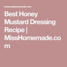 Best Honey Mustard Dressing Recipe | MissHomemade.com