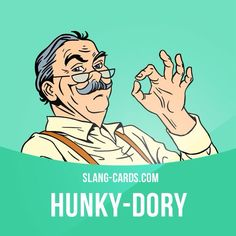 """""""Hunky-dory"""" means fine, going well. Example: Yeah, everything's hunky-dory at the office."""