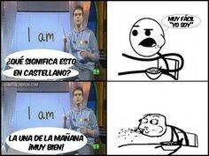 - ''I am'' ¿Qué significa esto en castellano?  -Muy fácil ''yo soy'' -La una de la mañana ¡Muy bien!
