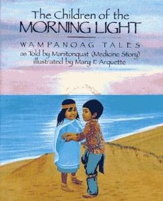 The Children of the Morning Light: Wampanoag Tales as Told By Manitonquat: Medicine Story, Manitonquat, Mary F. Arquette: 9780027659054: Amazon.com: Books