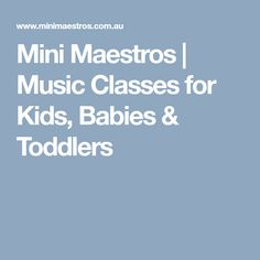 Mini Maestros | Music Classes for Kids, Babies & Toddlers