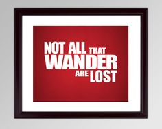 Typography Poster - Not All That Wander Are Lost Typographical Poster 8 x 10 inches These are professional quality unframed prints. Each print comes on
