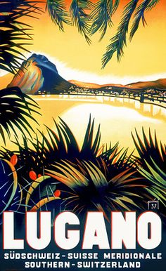 Lugano Lake  Switzerland Vintage  Travel Posters Art Deco #essenzadiriviera - www.varaldocosmetica.it | the olive oil cosmetics from the italian riviera.