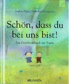 Schön, dass du bei uns bist! Ein Geschenkbuch zur Taufe: Amazon.de: Sophie Piper, Dubravka Kolanovic: Bücher