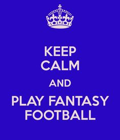 KEEP CALM AND PLAY FANTASY FOOTBALL