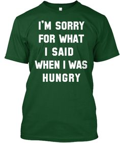 """I'm Sorry For What I Said When I Was Hungry funny T-Shirt!100% Printed in the U.S.A - Ship WorldwideTIP: If you buy 2 or more (hint: make a gift for someone or team up) you'll save quite a lot on shipping.*HOW TO ORDER?1. Select style and color2. Click """"Buy it Now""""3. Select size and quantity4. Enter shipping and billing information5. Done! Simple as that!Need Help Ordering?Call Support (1-855-833-7774) Monday-Friday OR Email: support@teespring.com"""