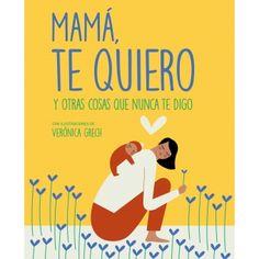 """Veónica Grech. """"Mamá, te quiero y otras cosas que nunca te digo"""". Editorial Planeta"""