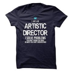 I am an Artistic Director - #gift for women #house warming gift. MORE INFO => https://www.sunfrog.com/LifeStyle/I-am-an-Artistic-Director-17652030-Guys.html?68278