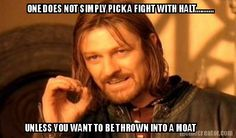 Meme Creator - ONE DOES NOT SIMPLY PICK A FIGHT WITH HALT........... UNLESS YOU WANT TO BE THROWN INTO A MOAT