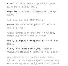 lol I knew that was going to happen, my god magnus Mortal Instruments Funny, Shadowhunters The Mortal Instruments, Alec Lightwood, Alec And Jace, Shadowhunter Academy, Cassie Clare, Shadowhunters Malec, Cassandra Clare Books, The Dark Artifices