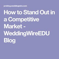 How to Stand Out in a Competitive Market - WeddingWireEDU Blog