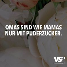 Omas sind wie Mamas nur mit Puderzucker. Sign Quotes, Words Quotes, Sayings, Cool Slogans, Sense Of Life, German Quotes, Word Up, Funny Messages, Girly Quotes