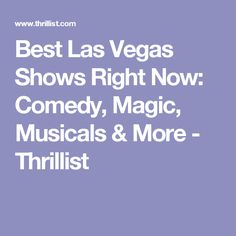 Best Las Vegas Shows Right Now: Comedy, Magic, Musicals & More - Thrillist