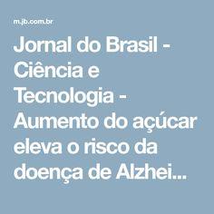 Jornal do Brasil - Ciência e Tecnologia - Aumento do açúcar eleva o risco da doença de Alzheimer, diz médico