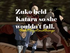 """YES ZUTARA. I caught that when I was randomly pausing avatar (do remember this is when he was still mister """"I don't care about anybody and I need to restore my honor and i'm cold and mean to every body"""")  and yet he holds katara so she wont fall. XD"""