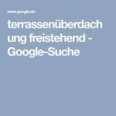 terrassenüberdachung freistehend - Google-Suche