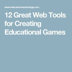 12 Great Web Tools for Creating Educational Games Great Apps, 21st Century Skills, Educational Games, Tools, Create, Instruments, Learning Games