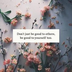 Don't just be good to others, be good to yourself too.  www.graangels.ie