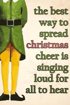 The best way to spread Christmas cheer is singing loud for all to hear love that movie