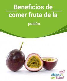 Beneficios de comer fruta de la pasión  La fruta de la pasión o maracuyá (Passiflora edulis) tiene un número sorprendentes de beneficios para tu salud si la incorporas a tu dieta. Algunos de estos incluyen: