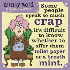 There's that Verbal Diarrhea again. Aunt Acid, Funny Jokes, Hilarious, Funny Sayings, Funny Phrases, Sarcastic Humor, Funny Cartoons, Senior Humor, Acid Rock