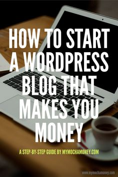Learn how to start a Wordpress blog that makes you money in this step-by-step guide.