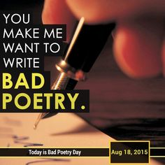 Bad Poetry Day is celebrated annually on the 18th of August and aims to make us better appreciate good poetry. The day urges us to create some really bad verse. #BadPoetryDay #Bad #Poetry