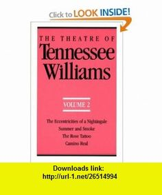 The Theatre of Tennessee Williams, Volume 2 Eccentricities of a Nightingale, Summer and Smoke, The Rose Tattoo, Camino Real (9780811211369) Tennessee Williams , ISBN-10: 0811211363  , ISBN-13: 978-0811211369 ,  , tutorials , pdf , ebook , torrent , downloads , rapidshare , filesonic , hotfile , megaupload , fileserve