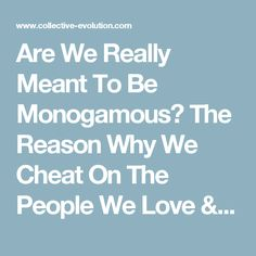 Are We Really Meant To Be Monogamous? The Reason Why We Cheat On The People We Love & How To Make Any Relationship WORK – Collective Evolution