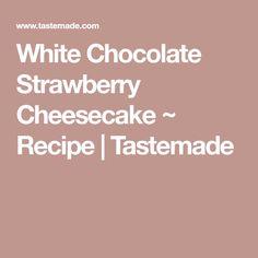 White Chocolate Strawberry Cheesecake ~ Recipe | Tastemade