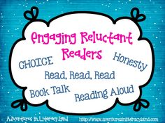 Engaging Reluctant Readers:  a great article about ways to help reluctant readers become engaged in reading books!