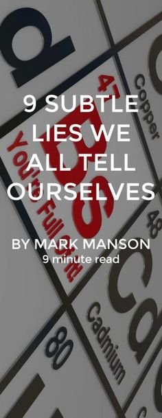 When I was at university, I was convinced that I wanted to be an investment banker and work on Wall Street. A year later, it took all of about three hours in the cubicle miasma known as State Street for that dream to evaporate. http://markmanson.net/9-subtle-lies-we-all-tell-ourselves/