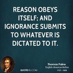 Reason or ignorance? You choose. - http://holesinthefoam.us/paine-reasonobeysitself/