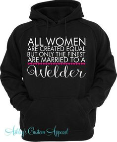 Welders Wife, Welders Girlfriend, Welder Shirt, Welder's Wife Hoodie, Welding Shirt, I Love My Husband, Proud Wife, Custom Gifts, Pipeline   by AshleysCustomApparel